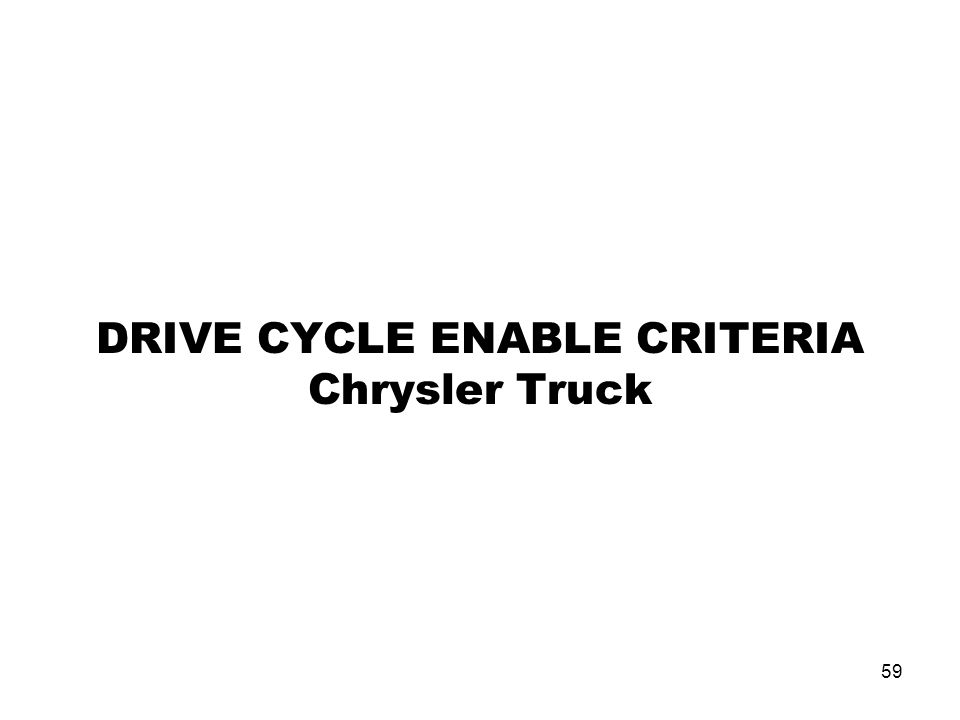 59 DRIVE CYCLE ENABLE CRITERIA Chrysler Truck