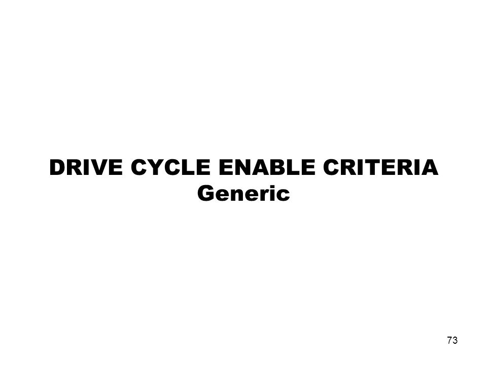 73 DRIVE CYCLE ENABLE CRITERIA Generic