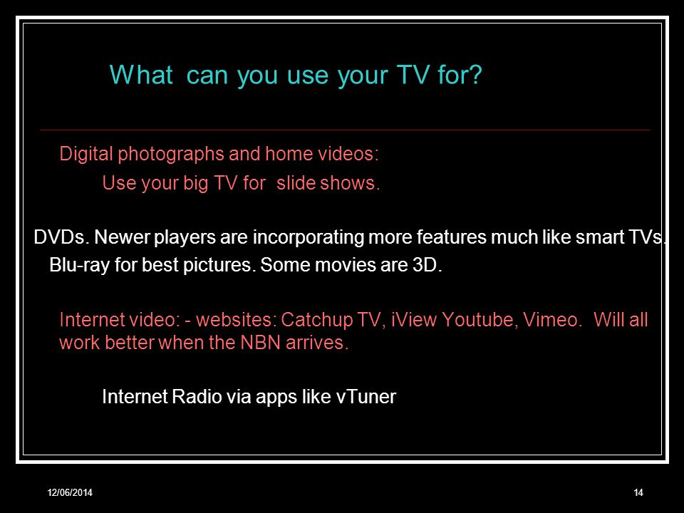 12/06/201414 What can you use your TV for.