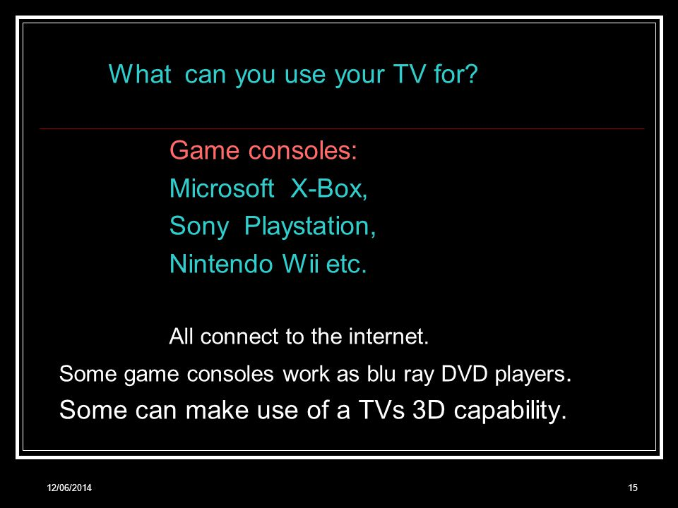 12/06/ What can you use your TV for.
