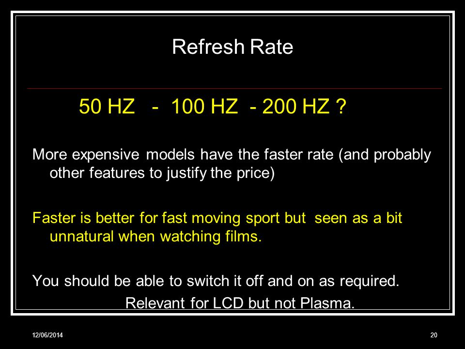 12/06/201420 Refresh Rate 50 HZ - 100 HZ - 200 HZ .