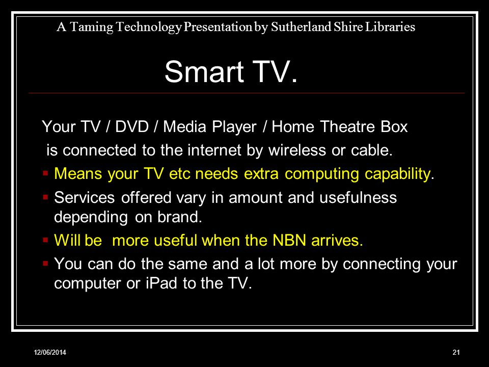 12/06/201421 A Taming Technology Presentation by Sutherland Shire Libraries Smart TV.