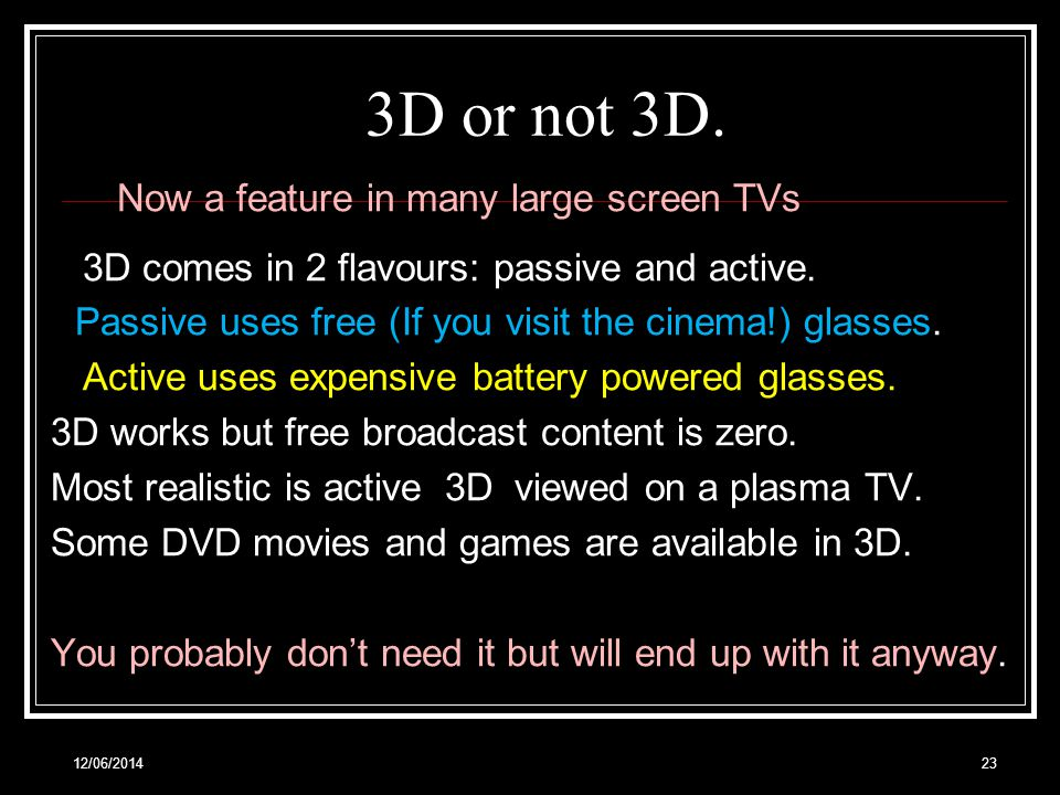 12/06/ Now a feature in many large screen TVs 3D comes in 2 flavours: passive and active.