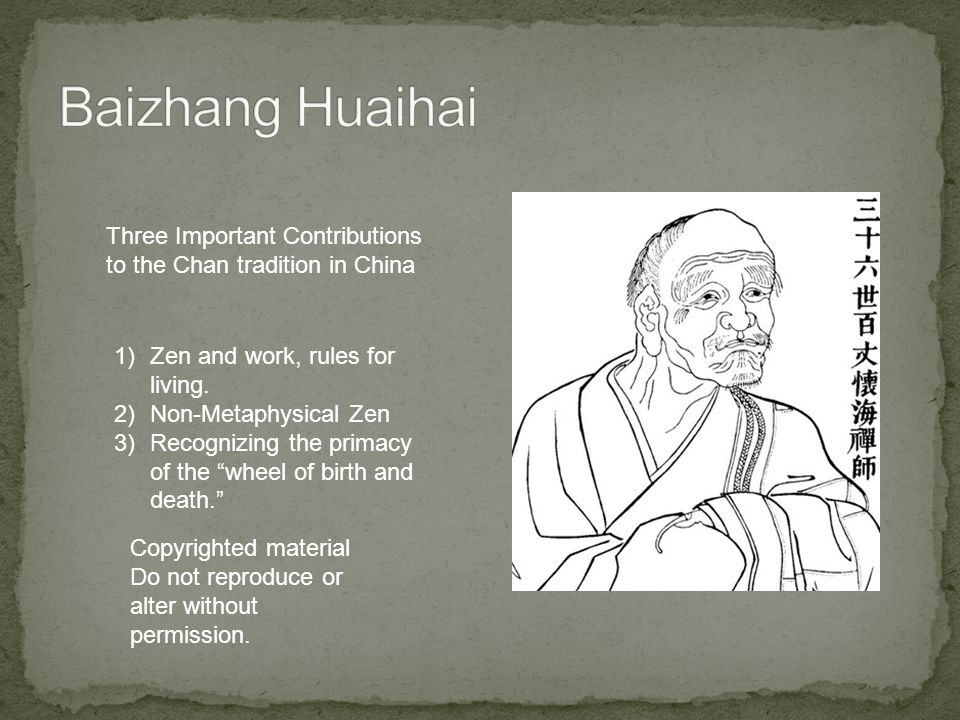 Three Important Contributions to the Chan tradition in China 1)Zen and work, rules for living.