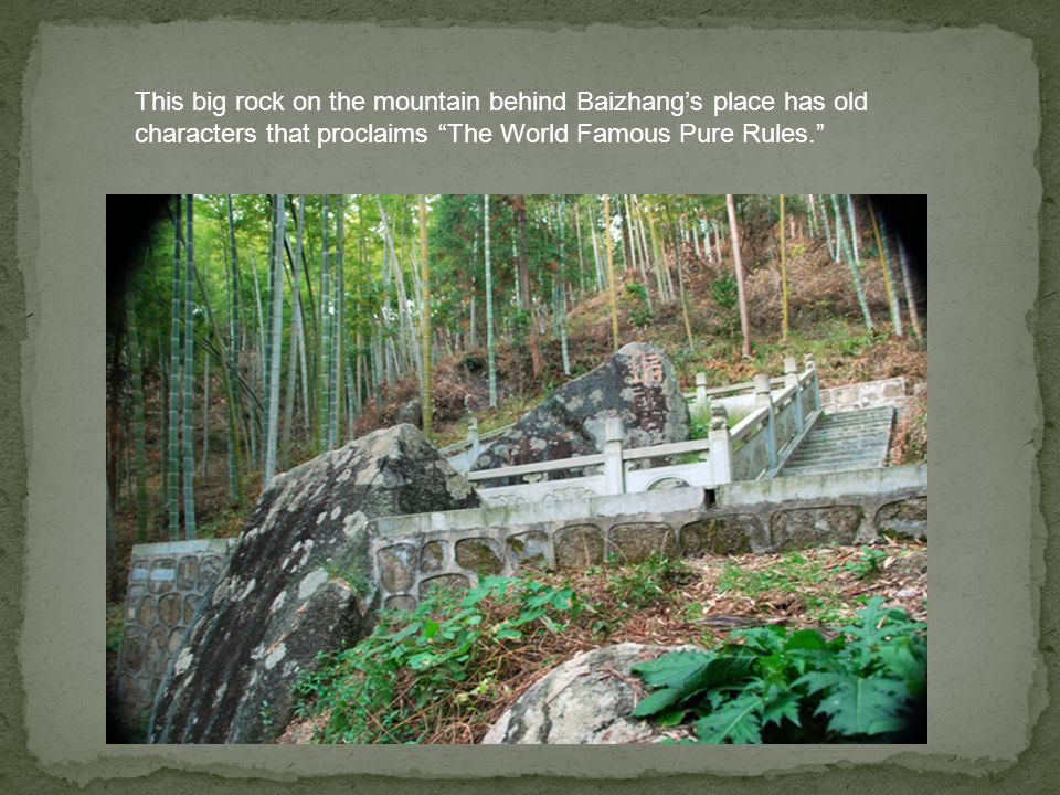 This big rock on the mountain behind Baizhangs place has old characters that proclaims The World Famous Pure Rules.