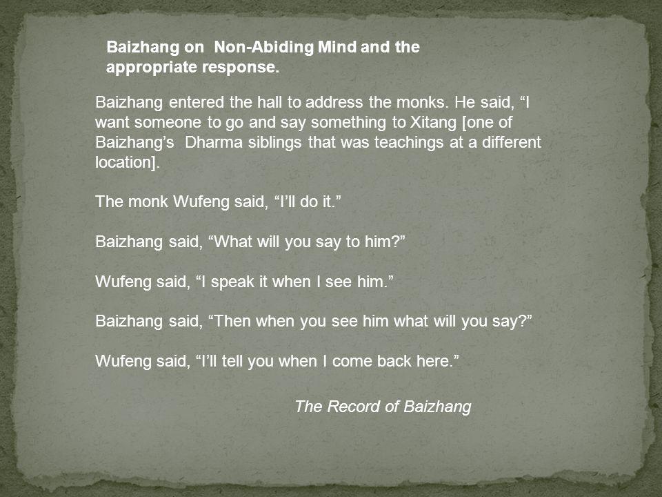 2) Non Metaphysical Zen Practice Baizhang Huaihai strongly opposed a metaphysical interpretation of Zen and Zen practice.