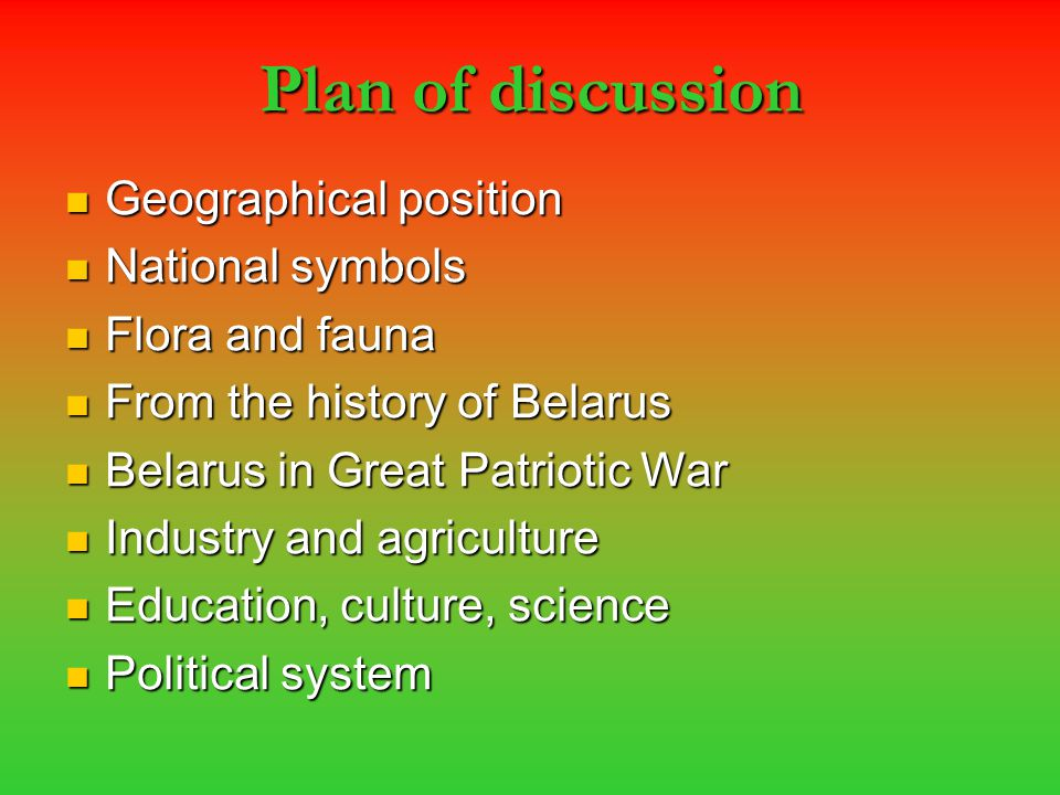 Plan of discussion Geographical position Geographical position National symbols National symbols Flora and fauna Flora and fauna From the history of B