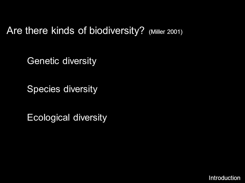 Are there kinds of biodiversity? (Miller 2001) Introduction Genetic diversity Species diversity Ecological diversity