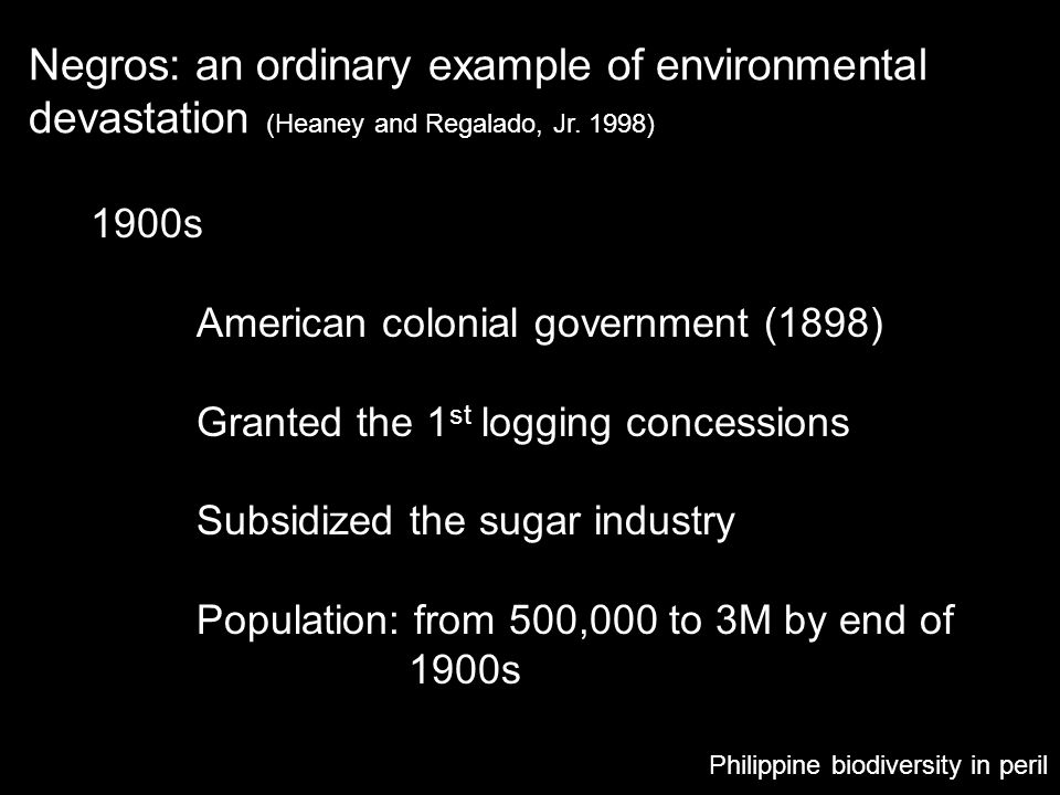 Negros: an ordinary example of environmental devastation (Heaney and Regalado, Jr. 1998) Philippine biodiversity in peril 1900s American colonial gove