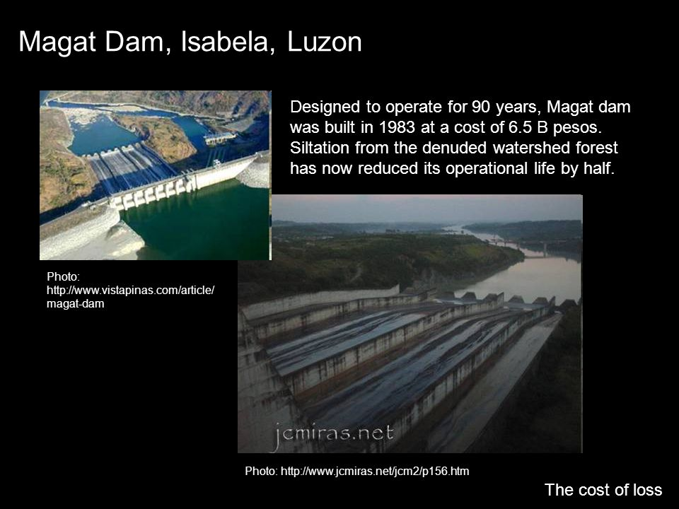 Magat Dam, Isabela, Luzon The cost of loss Photo: http://www.jcmiras.net/jcm2/p156.htm Photo: http://www.vistapinas.com/article/ magat-dam Designed to