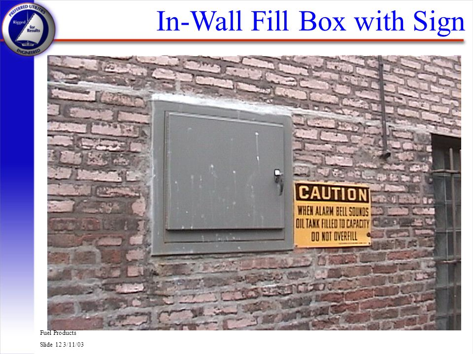 Fuel Products Slide 12 3/11/03 In-Wall Fill Box with Sign