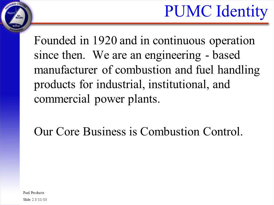 Fuel Products Slide 3 3/11/03 PUMC Identity