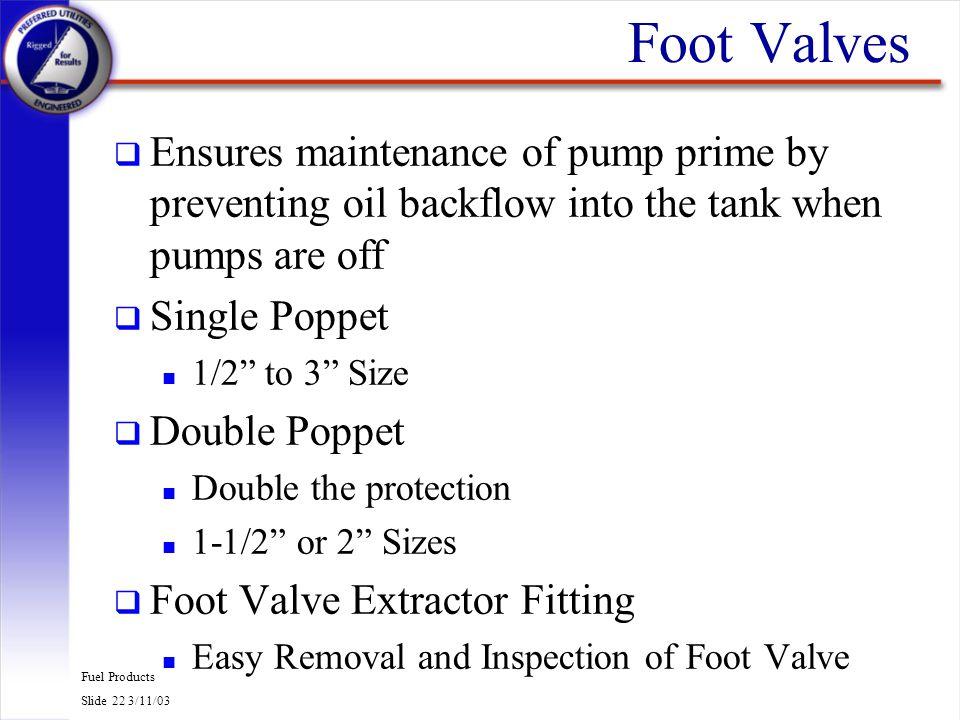 Fuel Products Slide 23 3/11/03 Foot Valves