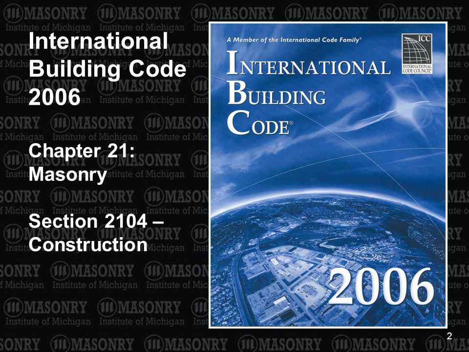 2 International Building Code 2006 Chapter 21: Masonry Section 2104 – Construction