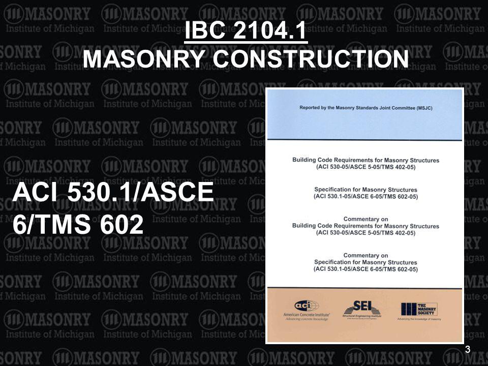 3 ACI 530.1/ASCE 6/TMS 602 IBC 2104.1 MASONRY CONSTRUCTION