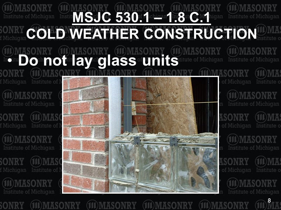 8 Do not lay glass units MSJC 530.1 – 1.8 C.1 COLD WEATHER CONSTRUCTION