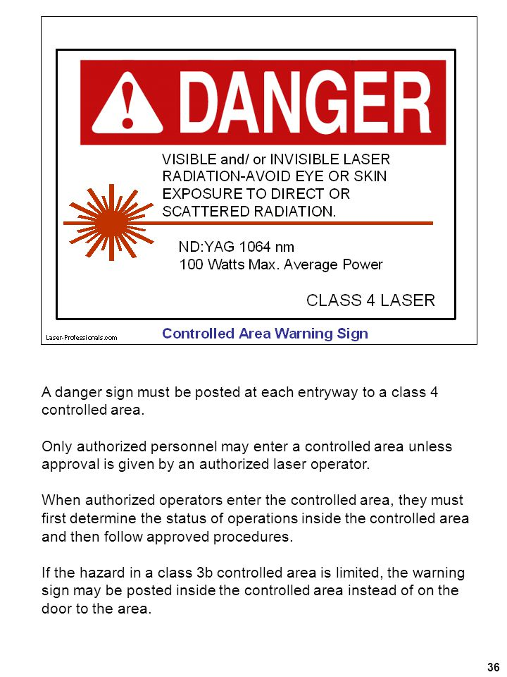 36 A danger sign must be posted at each entryway to a class 4 controlled area. Only authorized personnel may enter a controlled area unless approval i