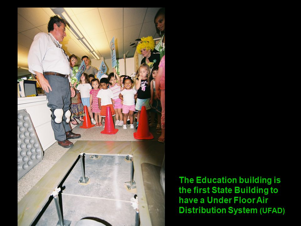 The Education building is the first State Building to have a Under Floor Air Distribution System (UFAD)