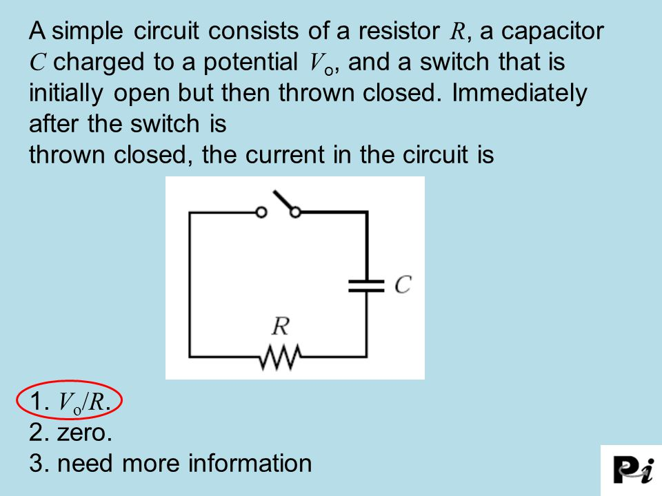 A simple circuit consists of a resistor R, a capacitor C charged to a potential V o, and a switch that is initially open but then thrown closed.