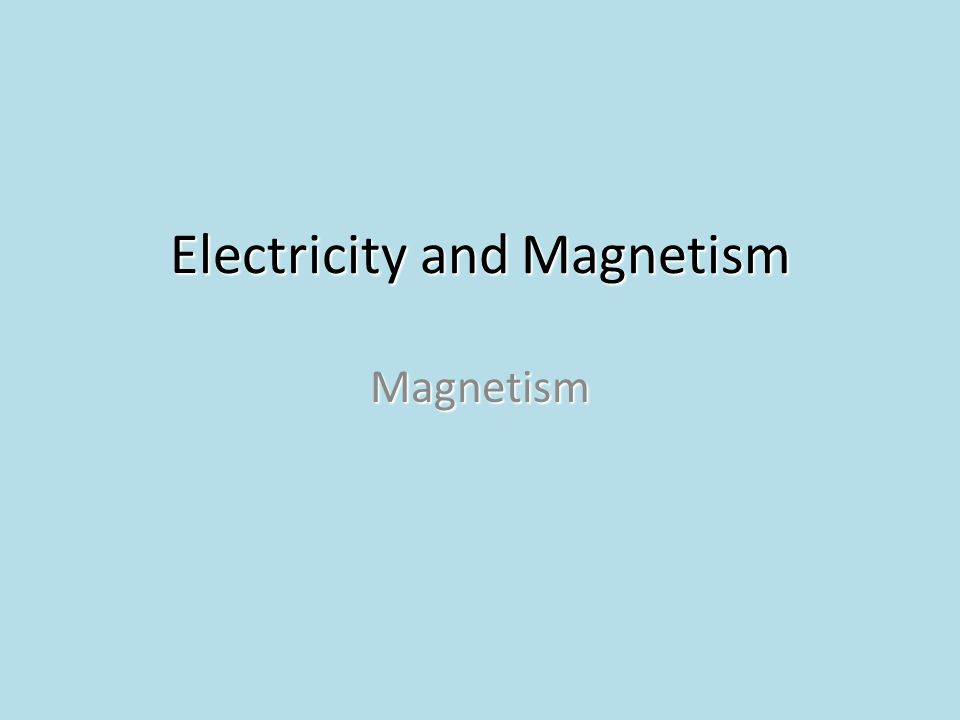 Electricity and Magnetism Magnetism
