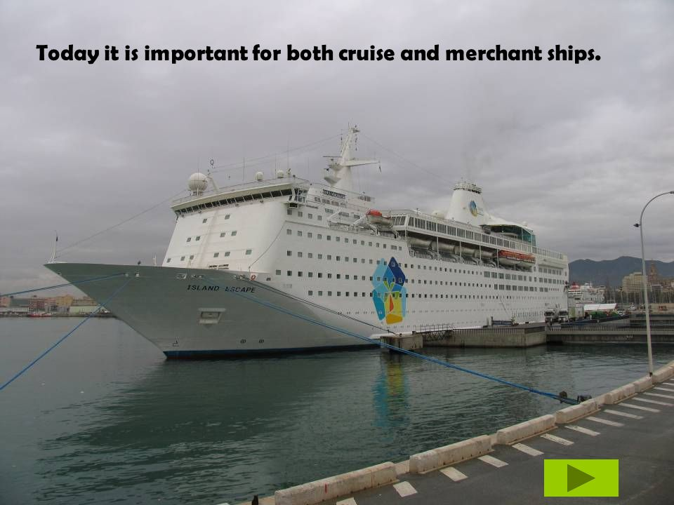 Today it is important for both cruise and merchant ships.