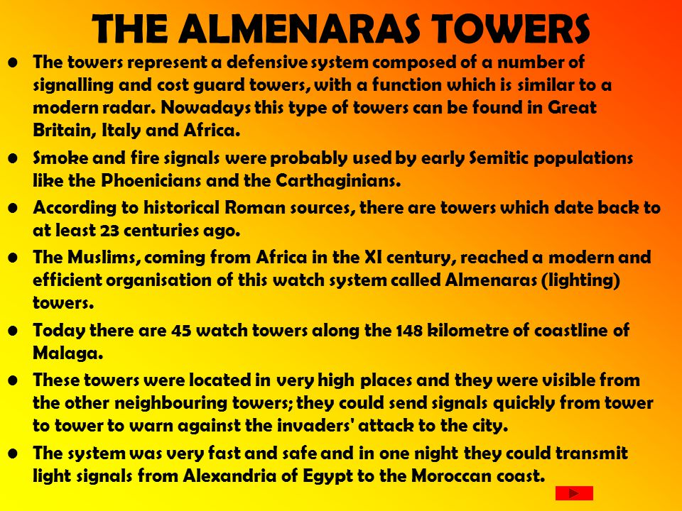 THE ALMENARAS TOWERS The towers represent a defensive system composed of a number of signalling and cost guard towers, with a function which is similar to a modern radar.