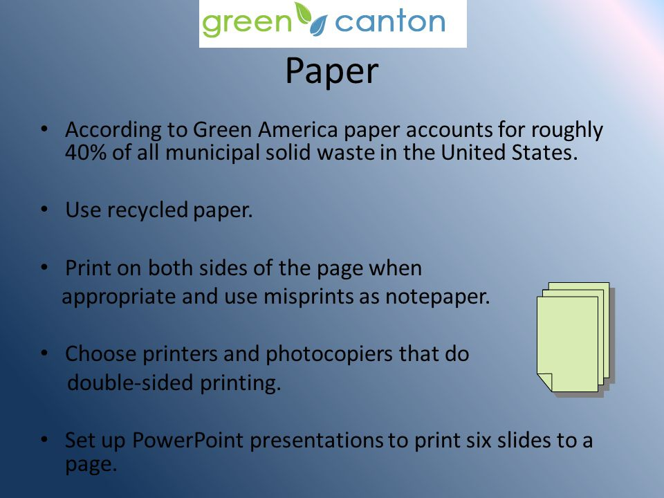Paper According to Green America paper accounts for roughly 40% of all municipal solid waste in the United States.