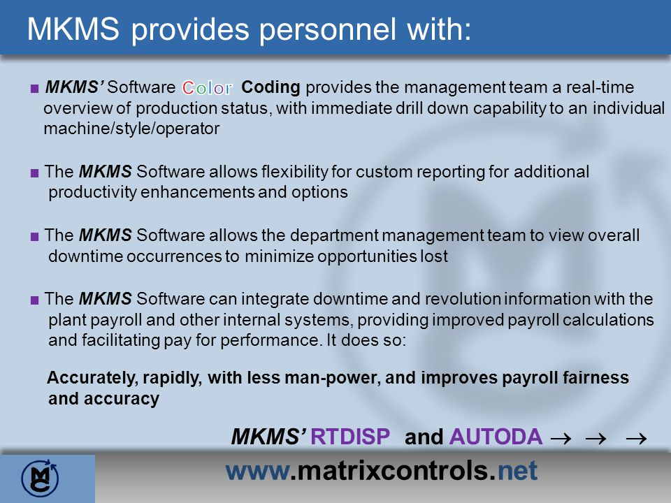 www.matrixcontrols.net MKMS provides personnel with: MKMS Software Coding provides the management team a real-time overview of production status, with