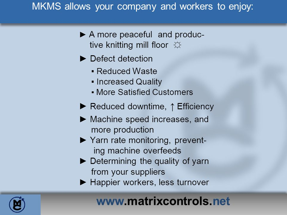 www.matrixcontrols.net MKMS Allows You to Increase Your Machine Speed By monitoring machine production efficiency and quality, MKMS allows machine speed to be increased.
