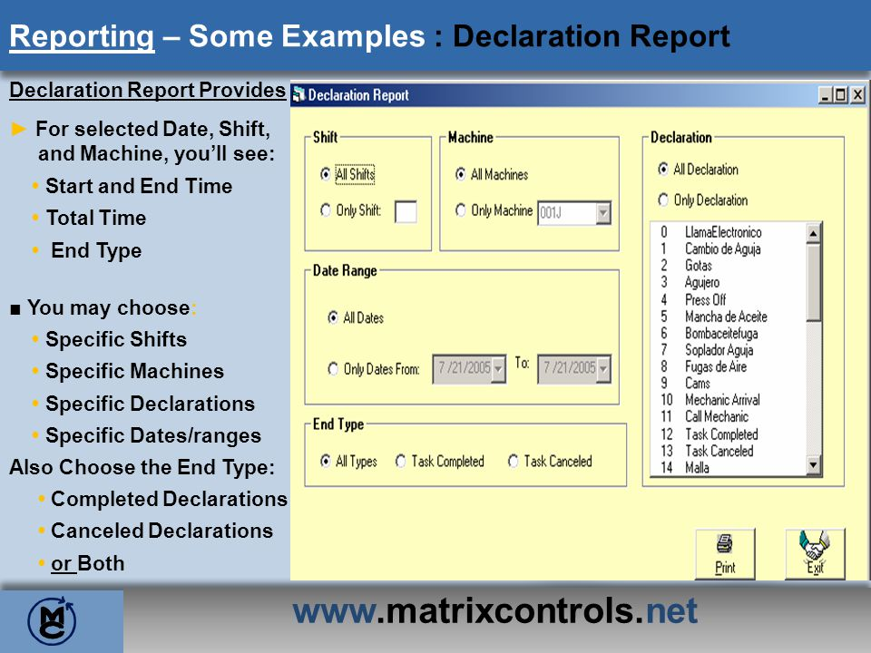 www.matrixcontrols.net Reporting – Some Examples : Declaration Report Declaration Report Provides For selected Date, Shift, and Machine, youll see: St