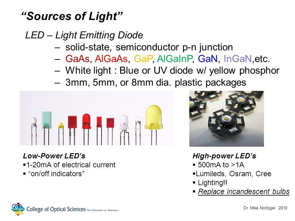Dr. Mike Nofziger 2010 LED – Light Emitting Diode – solid-state, semiconductor p-n junction – GaAs, AlGaAs, GaP, AlGaInP, GaN, InGaN,etc. – White ligh