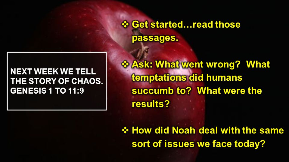 NEXT WEEK WE TELL THE STORY OF CHAOS. GENESIS 1 TO 11:9