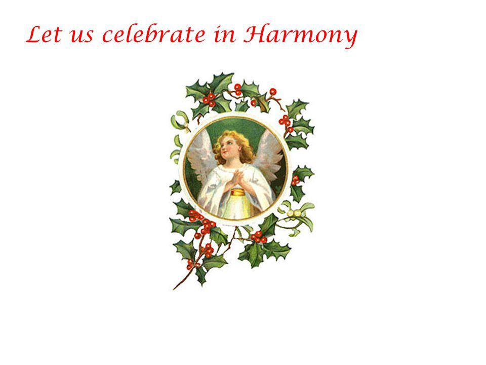 Let us celebrate in Harmony