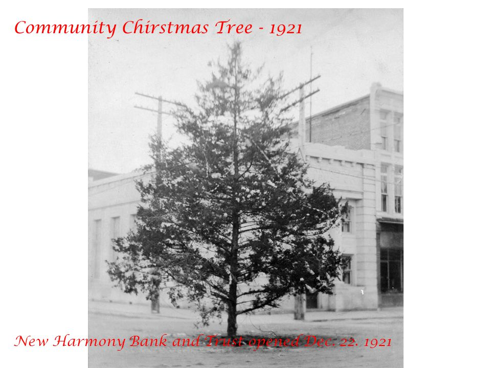 Community Chirstmas Tree - 1921 New Harmony Bank and Trust opened Dec. 22. 1921