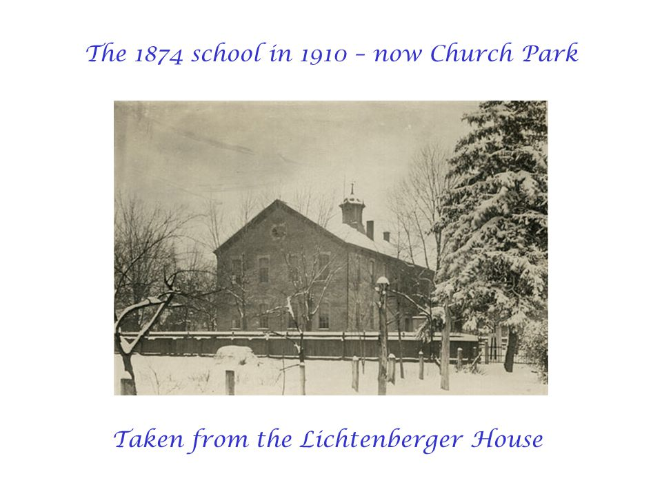 The 1874 school in 1910 – now Church Park Taken from the Lichtenberger House