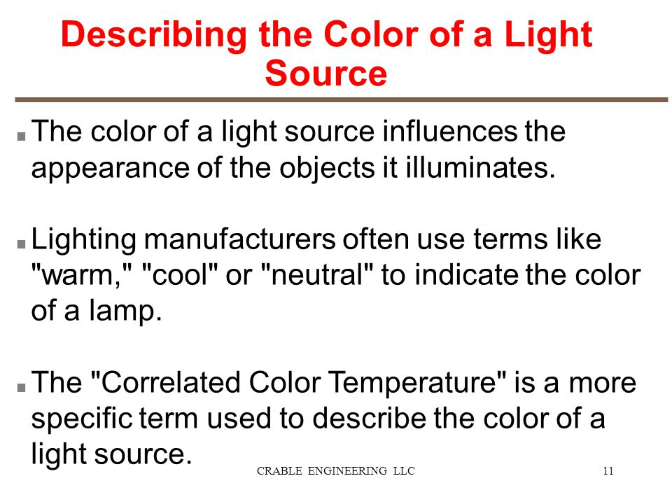 Describing the Color of a Light Source n The color of a light source influences the appearance of the objects it illuminates. n Lighting manufacturers