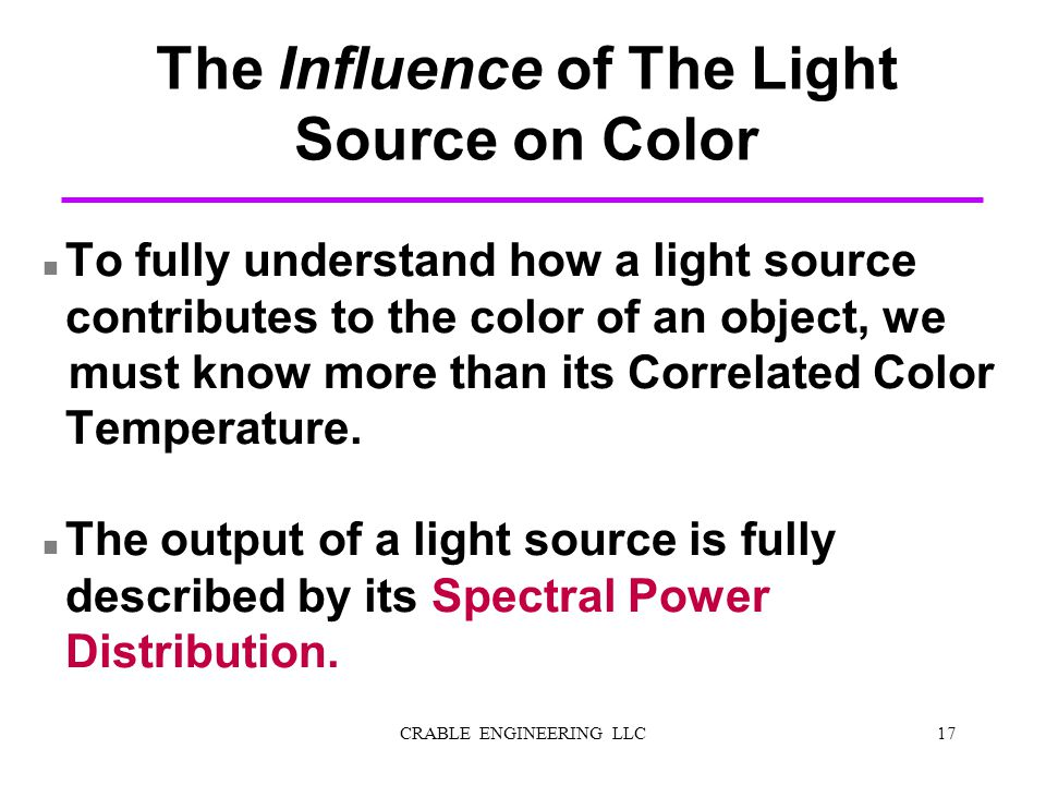 n To fully understand how a light source contributes to the color of an object, we must know more than its Correlated Color Temperature. n The output