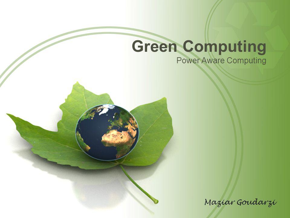 Green Computing Power Aware Computing Maziar Goudarzi