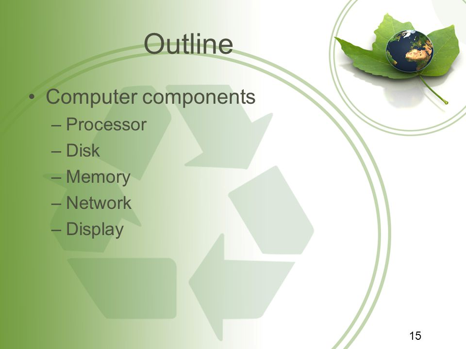 Outline Computer components –Processor –Disk –Memory –Network –Display 15