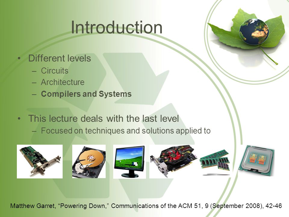 Introduction Different levels –Circuits –Architecture –Compilers and Systems This lecture deals with the last level –Focused on techniques and solutio