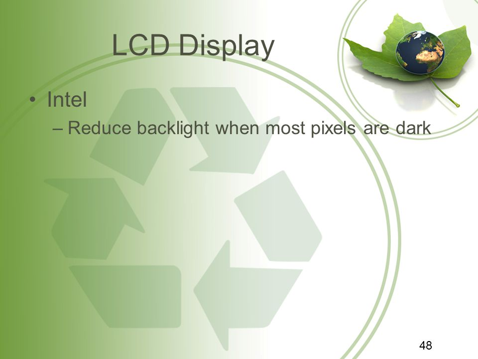 LCD Display Intel –Reduce backlight when most pixels are dark 48