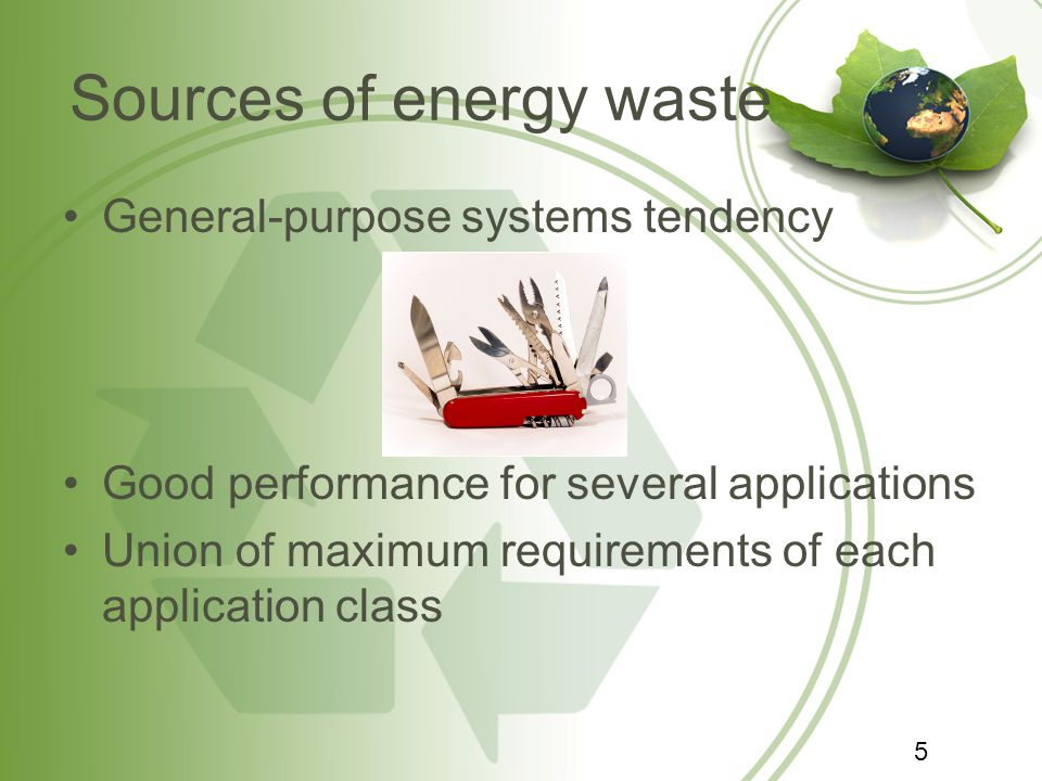 Sources of energy waste General-purpose systems tendency Good performance for several applications Union of maximum requirements of each application c