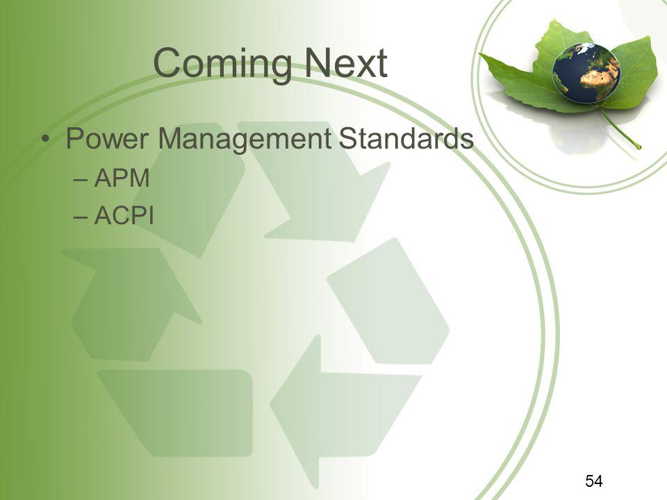 Coming Next Power Management Standards –APM –ACPI 54