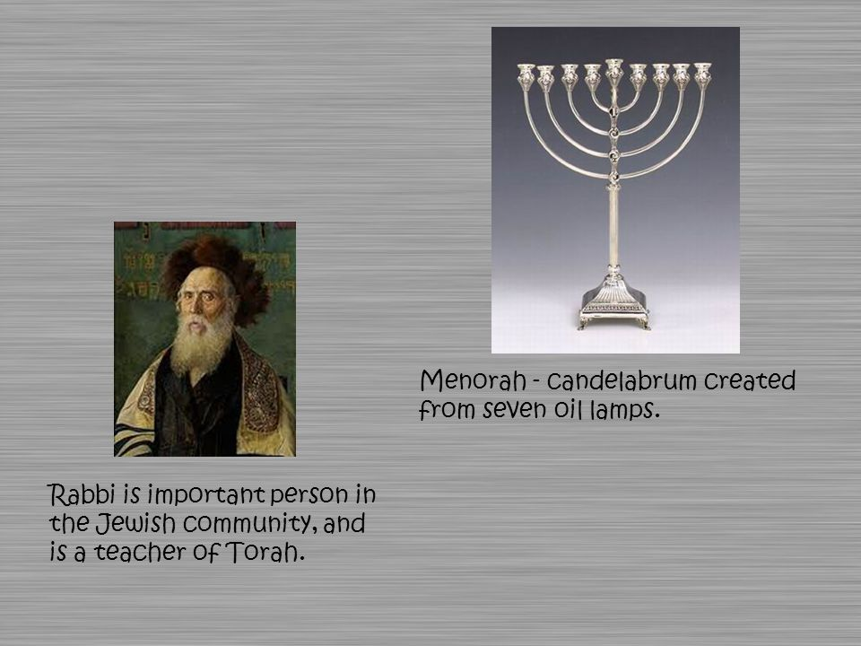 Rabbi is important person in the Jewish community, and is a teacher of Torah.