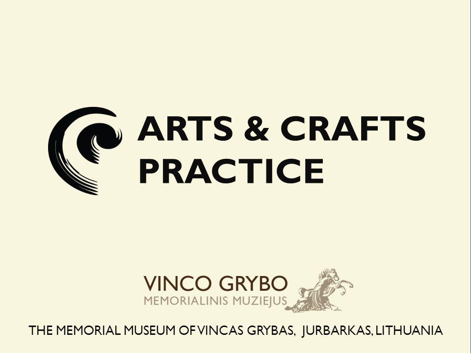 ARTS & CRAFTS PRACTICE THE MEMORIAL MUSEUM OF VINCAS GRYBAS, JURBARKAS, LITHUANIA