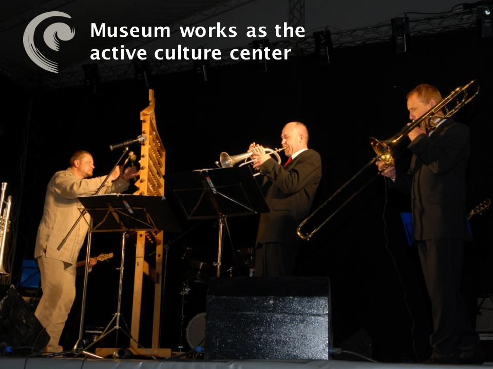 ... concerts... Museum works as the active culture center