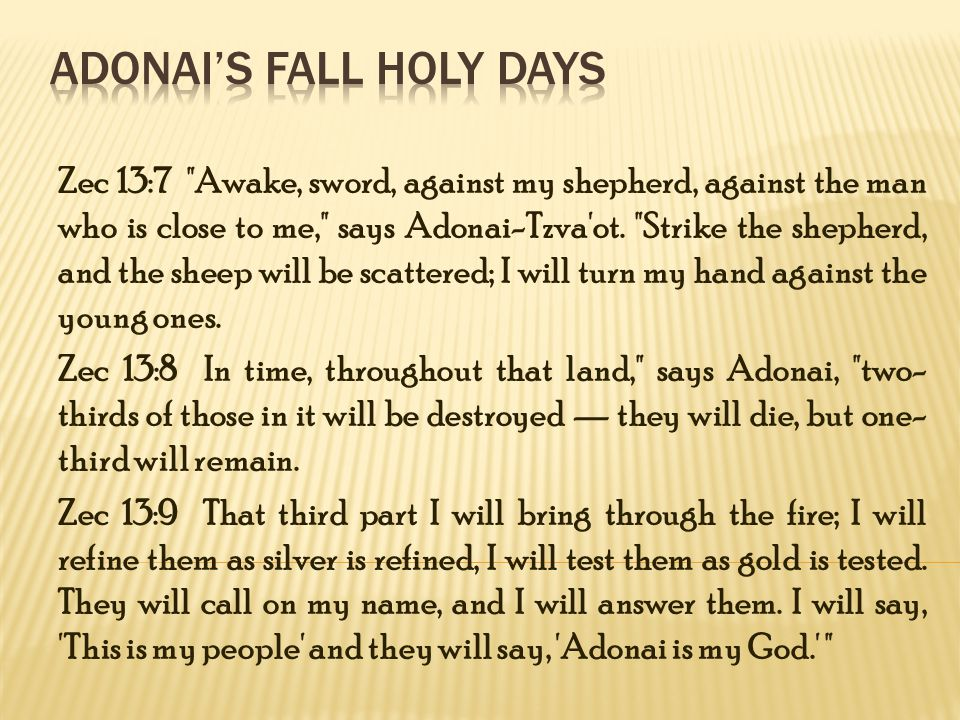 Zec 13:7 Awake, sword, against my shepherd, against the man who is close to me, says Adonai-Tzva ot.