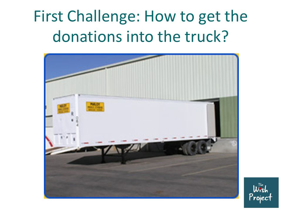 First Challenge: How to get the donations into the truck