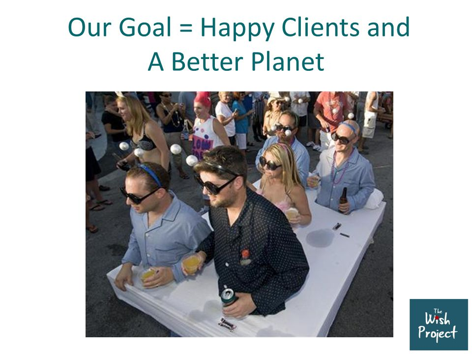 Our Goal = Happy Clients and A Better Planet