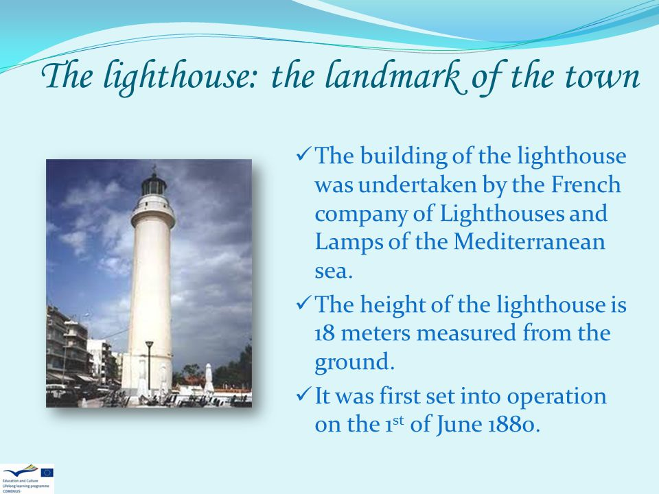 The lighthouse: the landmark of the town The building of the lighthouse was undertaken by the French company of Lighthouses and Lamps of the Mediterra